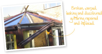 Broken, warped, leaking, discoloured conservatory guttering repaired and replaced